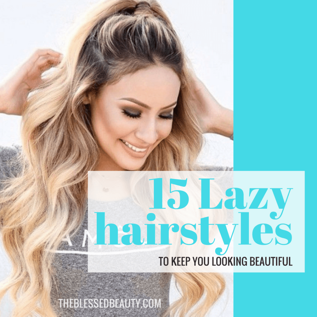 15 lazy hairstyle hacks to keep you looking beautiful
