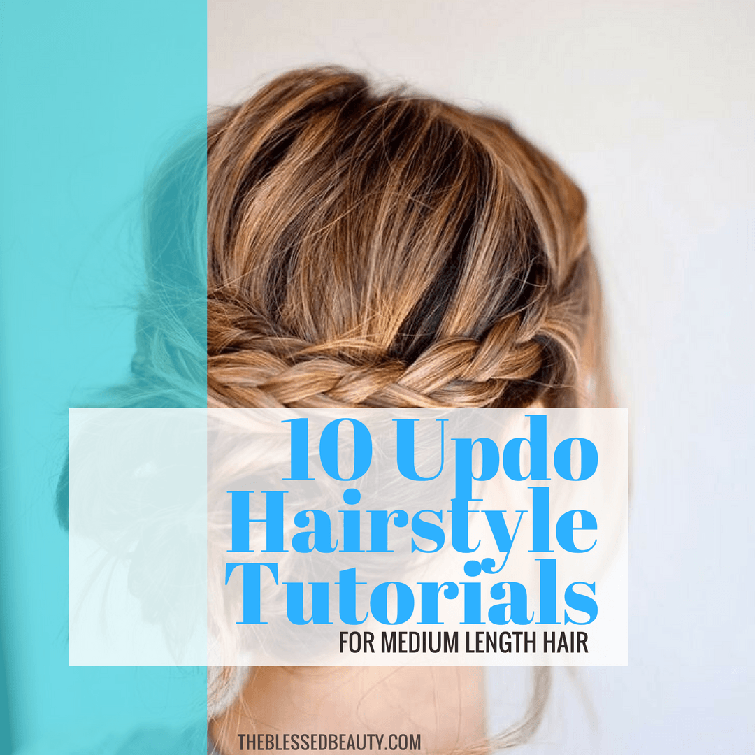 10 Updo Hairstyle Tutorials For Medium Length Hair The Blessed Beauty